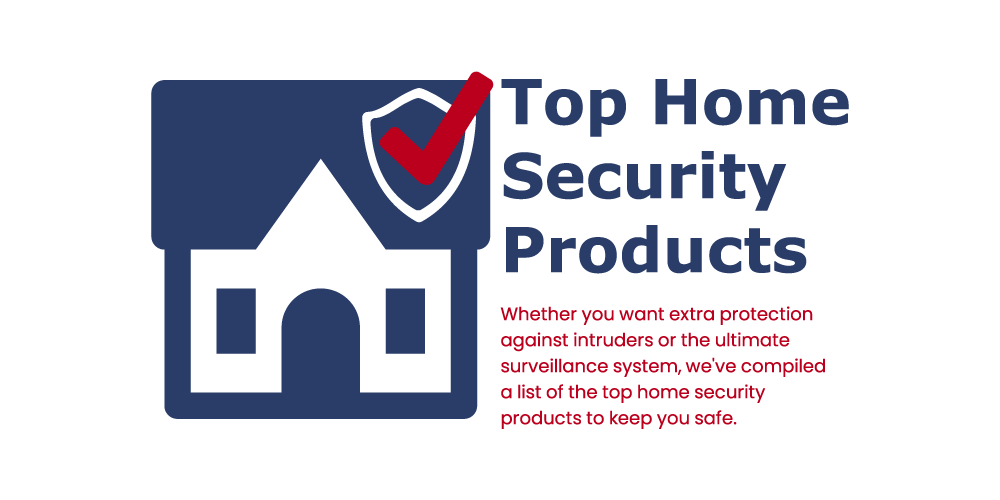 Top Home Security Products to Purchase